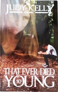 Judy Kelly,  author of That Ever Died So Young, a Finalist in the Somerset Literary and Contemporary Fiction Awards, 2014 http://www.maplecreekmedia.com/bookstore-marketplace/fiction-books/that-ever-died-so-young/ http://www.amazon.com/That-Ever-Died-So-Young/dp/0991244206/ www.goodreads.com www.judycar.com